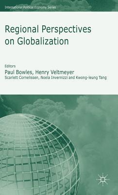 Regional Perspectives on Globalization - Veltmeyer, Henry (Editor), and Cornelissen, Scarlett (Editor), and Invernizzi, Noela (Editor)