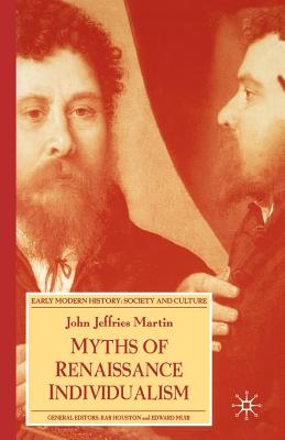 Myths of Renaissance Individualism - Martin, John Jeffries, Professor