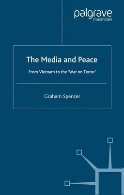 The Media and Peace: From Vietnam to the 'War on Terror' - Spencer, Graham