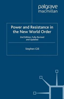 Power and Resistance in the New World Order - Gill, Stephen, Professor