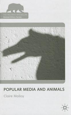 Popular Media and Animals - Molloy, Claire