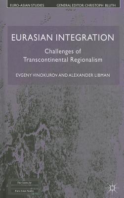 Eurasian Integration: Challenges of Transcontinental Regionalism - Vinokurov, Evgeny, and Libman, Alexander