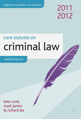 Core Statutes on Criminal Law 2011-12 - Cook, Kate, and James, Mark, and Lee, Richard