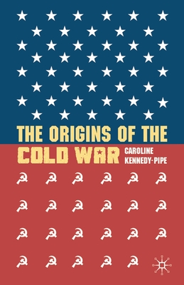 The Origins of the Cold War - Kennedy-Pipe, Caroline