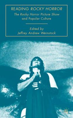 Reading Rocky Horror: The Rocky Horror Picture Show and Popular Culture - Weinstock, Jeffrey Andrew (Editor)