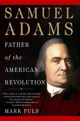 Samuel Adams: Father of the American Revolution - Puls, Mark