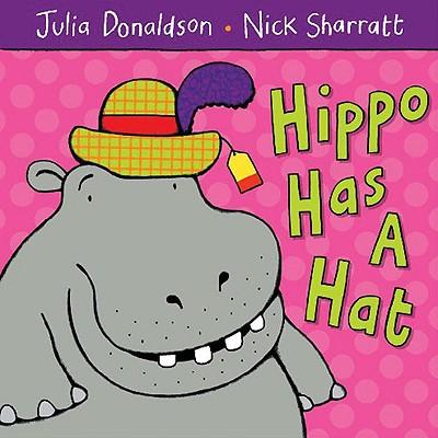 Hippo Has a Hat - Donaldson, Julia