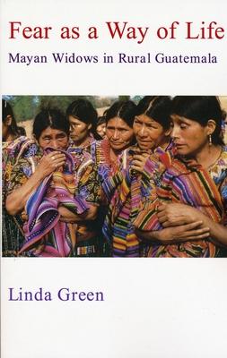 Fear as a Way of Life: Mayan Widows in Rural Guatemala - Green, Linda, Professor