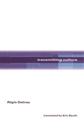 Transmitting Culture - Debray, Regis, and Debray, Rigis, Professor, and Debray, Rgis, Professor