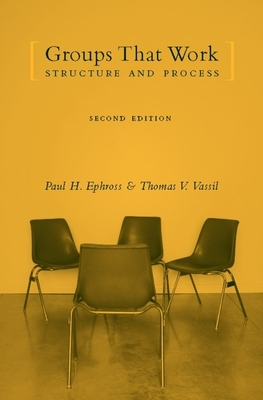 Groups That Work: Structure and Process - Ephross, Paul H, and Vassil, Thomas V, Professor