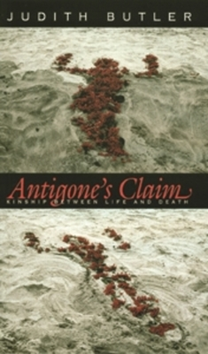 Antigone's Claim: Kinship Between Life and Death - Butler, Judith P
