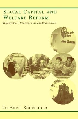 Social Capital and Welfare Reform: Organizations, Congregations, and Communities - Schneider, Jo Anne, Professor