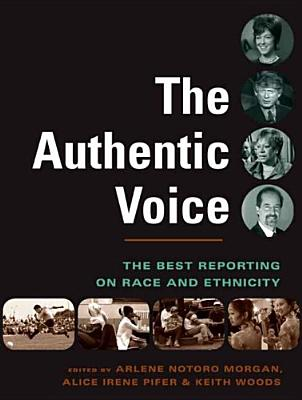 The Authentic Voice: The Best Reporting on Race and Ethnicity - Morgan, Arlene Notoro, Professor, and Woods, Keith, Professor, and Pifer, Alice, Professor