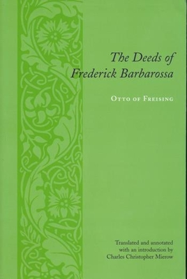 The Deeds of Frederick Barbarossa - Otto, and Of Freising, Otto, Professor, and Mierow, Charles Christopher, Professor (Translated by)