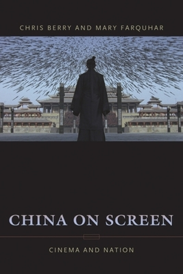 China on Screen: Cinema and Nation - Berry, Christopher J, J.D., and Farquhar, Mary Ann, Professor, and Columbia University Press (Creator)