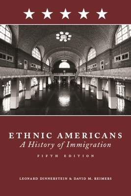 Ethnic Americans: A History of Immigration - Dinnerstein, Leonard, and Reimers, David M, Professor