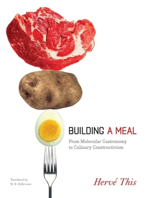 Building a Meal: From Molecular Gastronomy to Culinary Constructivism - This, Herve, and Debevoise, Malcolm, Professor (Translated by), and Monchicourt, Marie-Odile