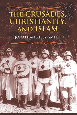 The Crusades, Christianity, and Islam - Riley-Smith, Jonathan