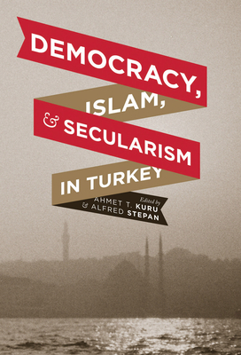 Democracy, Islam, and Secularism in Turkey - Kuru, Ahmet T