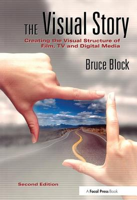 The Visual Story: Creating the Visual Structure of Film, TV and Digital Media - Block, Bruce