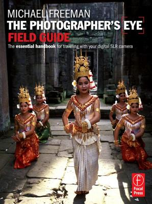 The Photographer's Eye Field Guide: The Essential Handbook for Traveling with Your Digital SLR Camera - Freeman, Michael