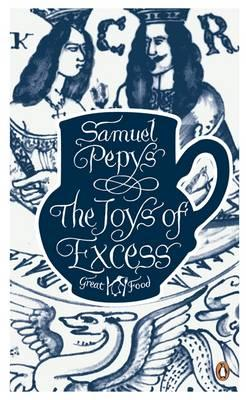 The Joys of Excess - Pepys, Samuel