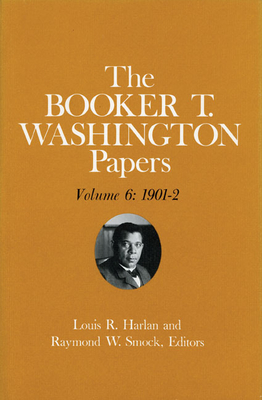Booker T. Washington Papers Volume 6: 1901-2. Assistant Editor, Barbara S. Kraft - Washington, Booker T, and Harlan, Louis R, and Kraft, Barbara S (Editor)