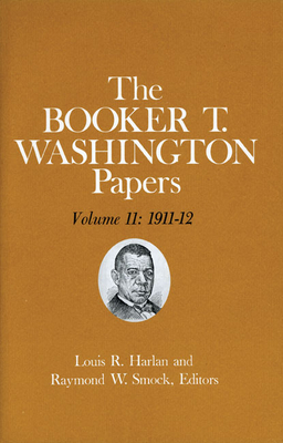 Booker T. Washington Papers Volume 11: 1911-12. Assistant Editor, Geraldine McTigue - Washington, Booker T, and Harlan, Louis R, and McTigue, Geraldine (Editor)