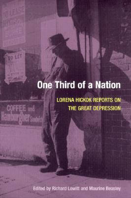 One Third of a Nation: Lorena Hickok Reports on the Great Depression - Hickok, Lorena, and Lowitt, Richard (Editor), and Beasley, Maurine H (Editor)