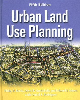 Urban Land Use Planning - Berke, Philip R, Professor, and Godschalk, David R, and Kaiser, Edward J, Professor