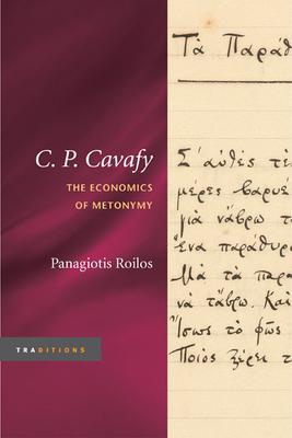 C. P. Cavafy: The Economics of Metonymy - Roilos, Panagiotis
