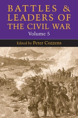 Battles and Leaders of the Civil War: Volume 5 - Cozzens, Peter (Editor)
