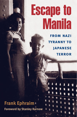 Escape to Manila: From Nazi Tyranny to Japanese Terror - Ephraim, Frank, and Karnow, Stanley (Foreword by)