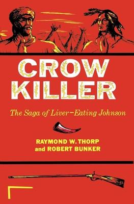 Crow Killer: The Saga of Liver-Eating Johnson - Thorp, Raymond W, and Bunker, Robert, and Dorson, Richard Mercer (Designer)