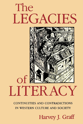 The Legacies of Literacy: Continuities and Contradictions in Western Culture and Society - Graff, Harvey J