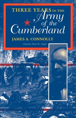 Three Years in the Army of the Cumberland - Connolly, James A (Editor), and Angle, Paul M (Editor)