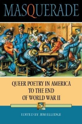 Masquerade: Queer Poetry in America to the End of World War II - Elledge, Jim (Editor)