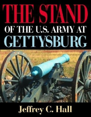 Stand of the U.S. Army at Gettysburg - Hall, Jeffrey C