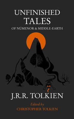 Unfinished Tales - Tolkien, J. R. R., and Tolkien, Christopher (Volume editor)