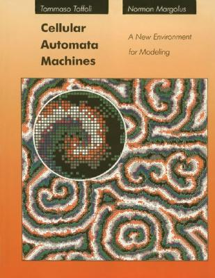 Cellular Automata Machines: A New Environment for Modeling - Toffoli, Tommaso, and Margolus, Norman