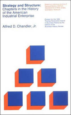 Strategy and Structure: Chapters in the History of the American Industrial Enterprise - Chandler, Alfred DuPont, Jr.