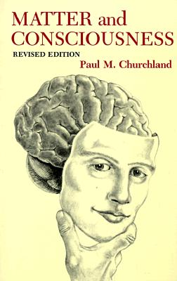 Matter and Consciousness, Revised Edition: A Contemporary Introduction to the Philosophy of Mind - Churchland, Paul M