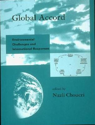 Global Accord: Environmental Challenges and International Responses - Choucri, Nazli (Editor)