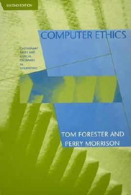 Computer Ethics, 2nd Edition: Cautionary Tales and Ethical Dilemmas in Computing - Forester, Tom, and Morrison, Perry