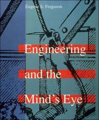 Engineering and the Mind's Eye - Ferguson, Eugene S, Mr.