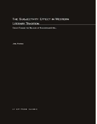 The Subjectivity Effect in Western Literary Tradition: Essays Toward the Release of Shakespeare's Will - Fineman, Joel