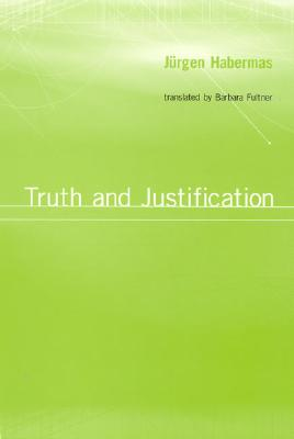 Truth and Justification - Habermas, Jurgen, and Habermas, J?rgen, and Fultner, Barbara (Translated by)