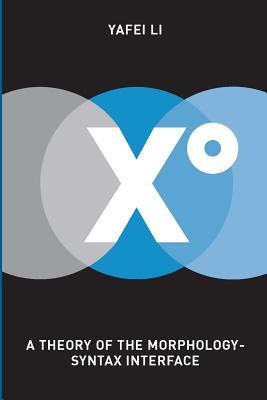Xo: A Theory of the Morphology-Syntax Interface - Li, Yafei