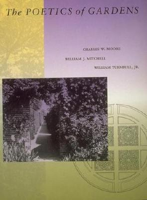 The Poetics of Gardens - Moore, Charles W, and Mitchell, William J, and Turnbull, William Jr