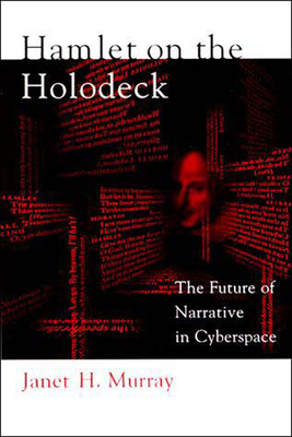 Hamlet on the Holodeck: The Future of Narrative in Cyberspace - Murray, Janet Horowitz, and Horowitz-Murray, Janet